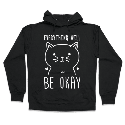 Everything Will Be Okay - Cat Hooded Sweatshirt
