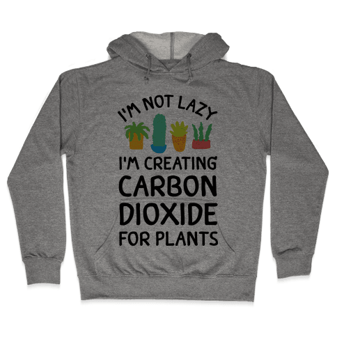I'm Not Lazy I'm Creating Carbon Dioxide For Plants Hooded Sweatshirt