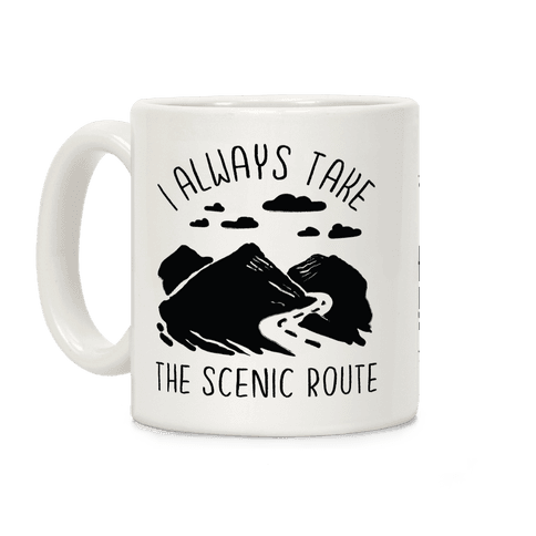 I Always Take the Scenic Route Coffee Mug