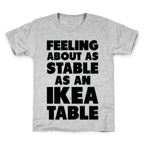 Feeling About as Stable as an Ikea table Kids T-Shirt