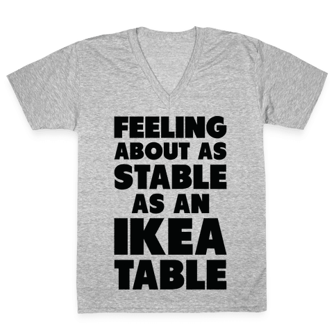 Feeling About as Stable as an Ikea table V-Neck Tee Shirt