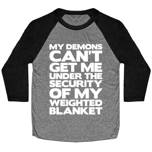 My Demons Can't Get Me Under My Weighted Blanket White Print Baseball Tee