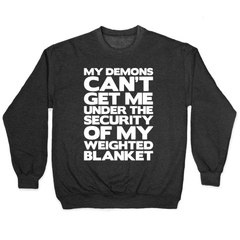 My Demons Can't Get Me Under My Weighted Blanket White Print Pullover
