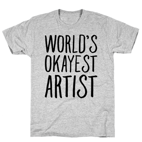 World's Okayest Artist Mens T-Shirt