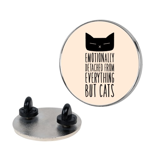 Emotionally Detached From Everything But Cats Pin