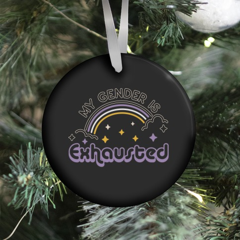 My Gender Is Exhausted Ornament