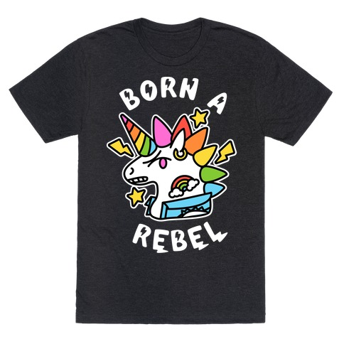 Born a Rebel (Punk Unicorn) T-Shirt
