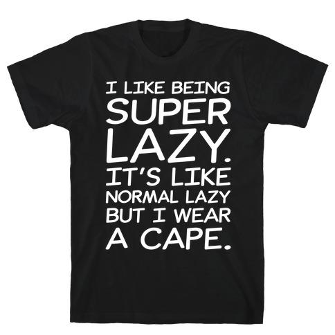 I Like Being Super Lazy White Print T-Shirt
