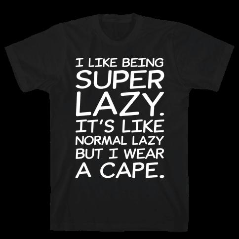 I Like Being Super Lazy White Print Mens/Unisex T-Shirt
