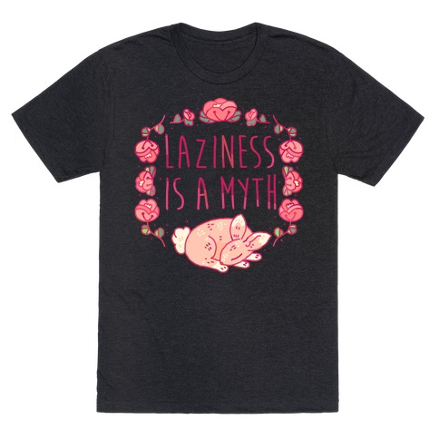 Laziness Is a Myth T-Shirt