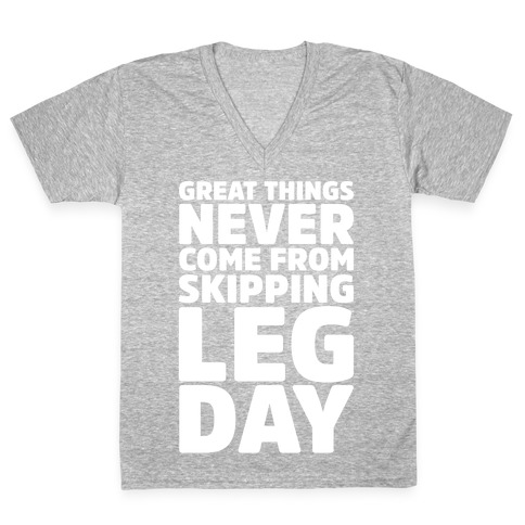Great Things Never Come From Skipping Leg Day White Print V-Neck Tee Shirt