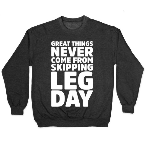 Great Things Never Come From Skipping Leg Day White Print Pullover