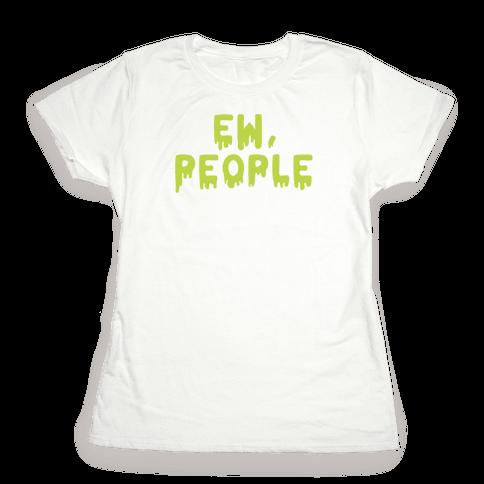 Ew, People Womens T-Shirt