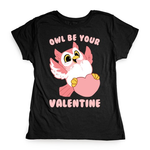 Owl Be Your Valentine! Womens T-Shirt