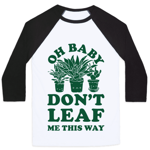 Oh Baby Don't Leaf Me This Way Baseball Tee