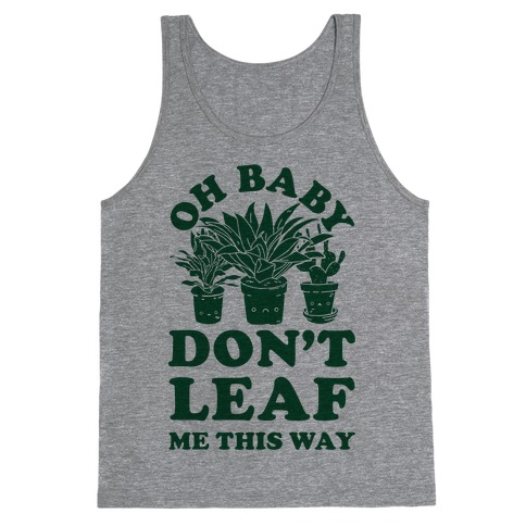 Oh Baby Don't Leaf Me This Way Tank Top
