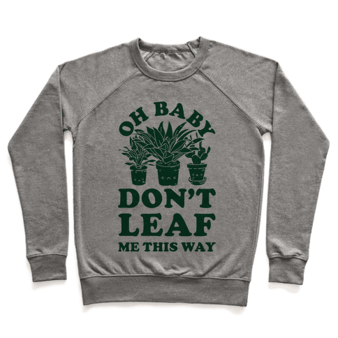Oh Baby Don't Leaf Me This Way Pullover