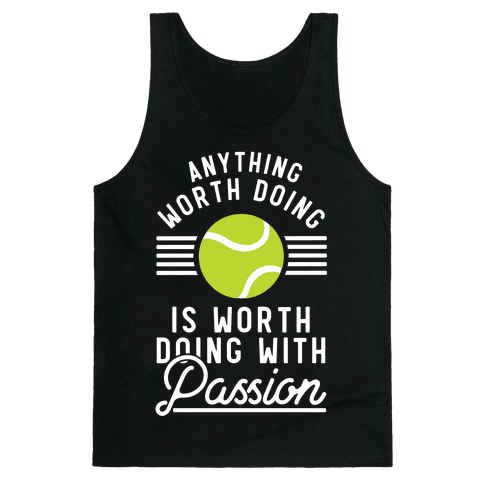 Anything Worth Doing is Worth Doing With Passion Tennis Tank Top