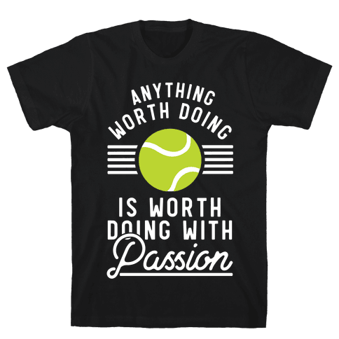 Anything Worth Doing is Worth Doing With Passion Tennis Mens T-Shirt