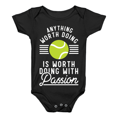 Anything Worth Doing is Worth Doing With Passion Tennis Baby Onesy