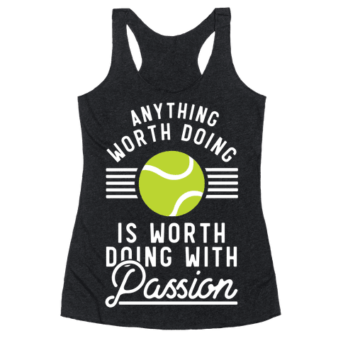 Anything Worth Doing is Worth Doing With Passion Tennis Racerback Tank Top