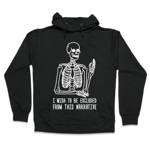 I Wish To Be Excluded From This Narrative Hooded Sweatshirt