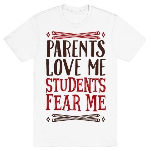 Parents Love Me, Students Fear Me T-Shirt
