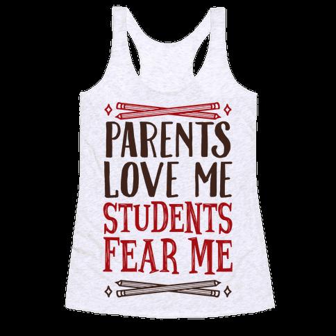 Parents Love Me, Students Fear Me Racerback Tank Top