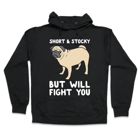 Short & Stocky But Will Fight You Pug Hooded Sweatshirt