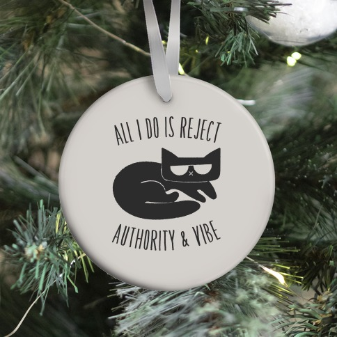 All I Do Is Reject Authority and Vibe Ornament