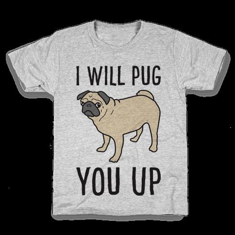 I Will Pug You Up Kids T-Shirt