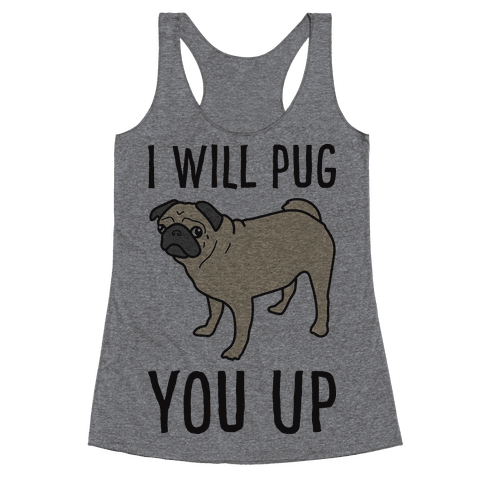 I Will Pug You Up Racerback Tank Top