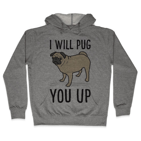 I Will Pug You Up Hooded Sweatshirt