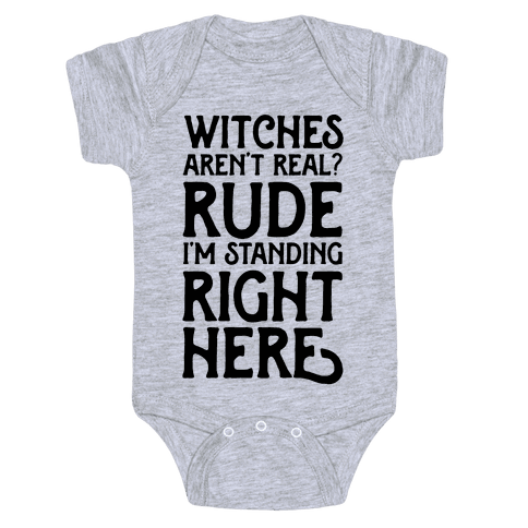 Witches Aren't Real? Rude I'm Standing Right Here Baby Onesy