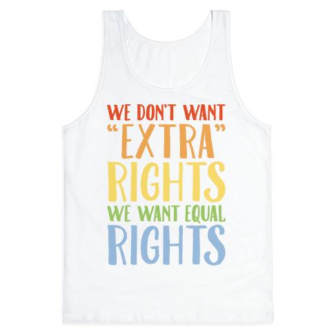 We Don't Want Extra Rights We Want Equal Rights Tank Top