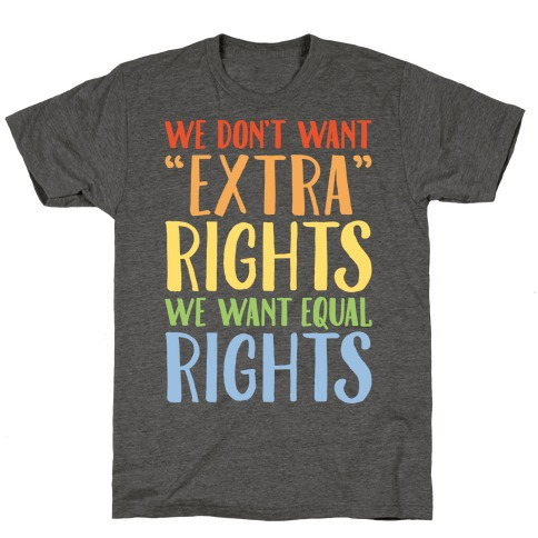We Don't Want Extra Rights We Want Equal Rights T-Shirt