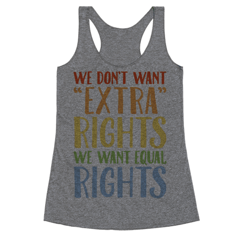We Don't Want Extra Rights We Want Equal Rights Racerback Tank Top