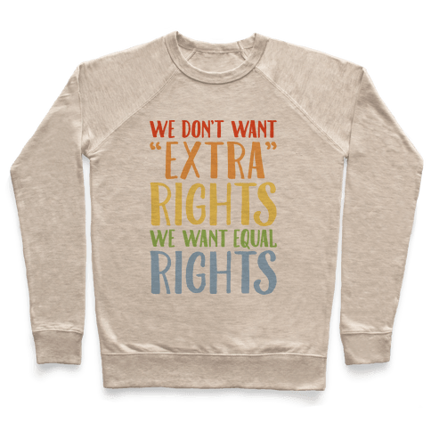 We Don't Want Extra Rights We Want Equal Rights Pullover