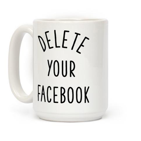 Delete Your Facebook Coffee Mug