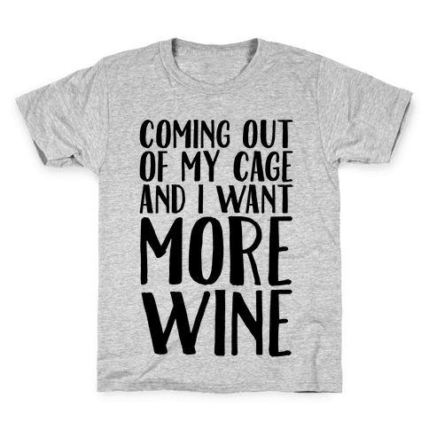Coming Out of My Cage and I Want More Wine Parody Kids T-Shirt