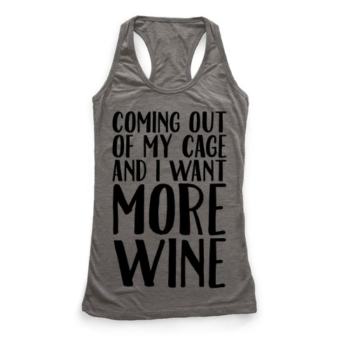 Coming Out of My Cage and I Want More Wine Parody Racerback Tank Top