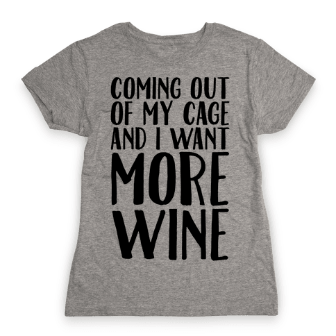 Coming Out of My Cage and I Want More Wine Parody Womens T-Shirt