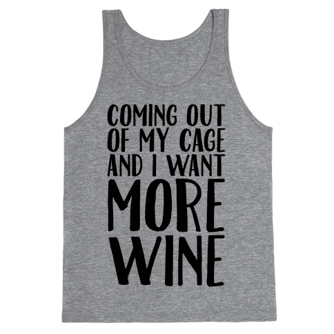 Coming Out of My Cage and I Want More Wine Parody Tank Top