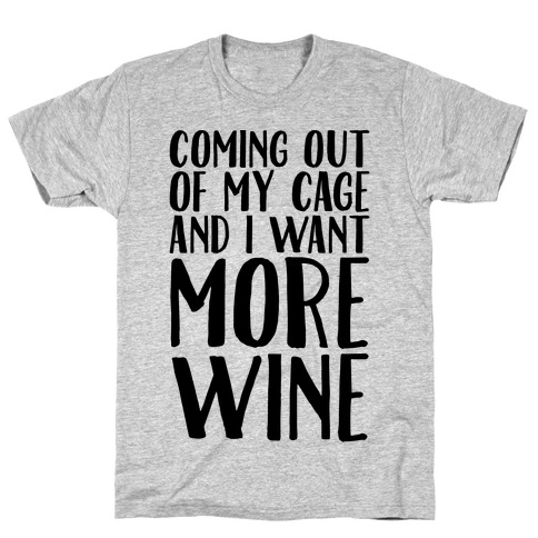 Coming Out of My Cage and I Want More Wine Parody T-Shirt