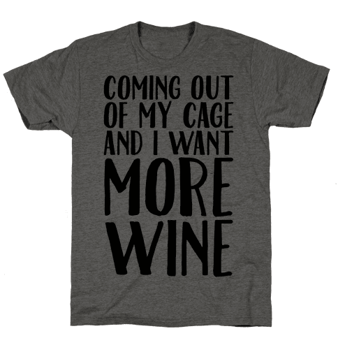 Coming Out of My Cage and I Want More Wine Parody Mens T-Shirt