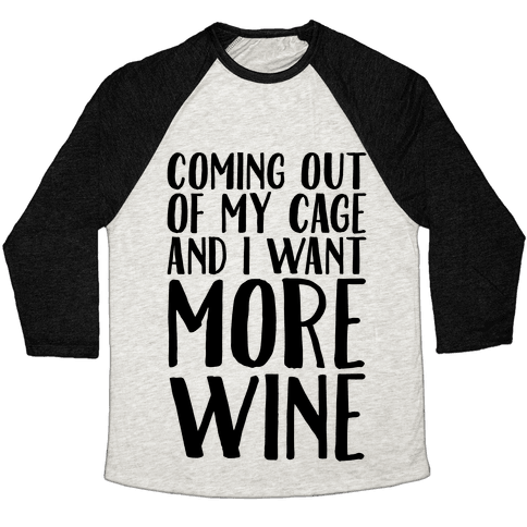 Coming Out of My Cage and I Want More Wine Parody Baseball Tee