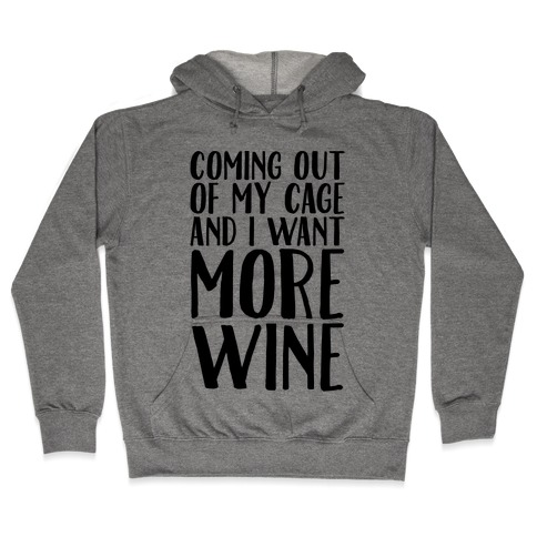 Coming Out of My Cage and I Want More Wine Parody Hooded Sweatshirt