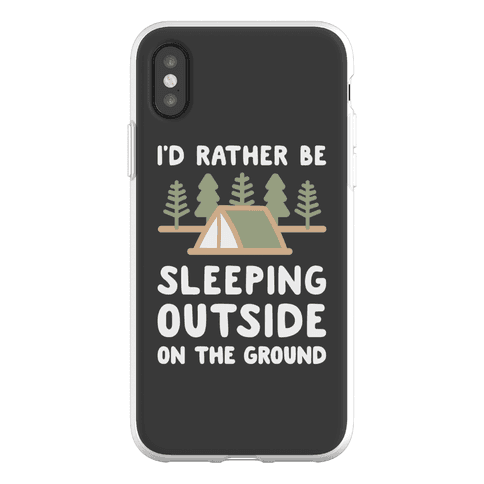 I'd Rather Be Sleeping Outside On The Ground Phone Flexi-Case