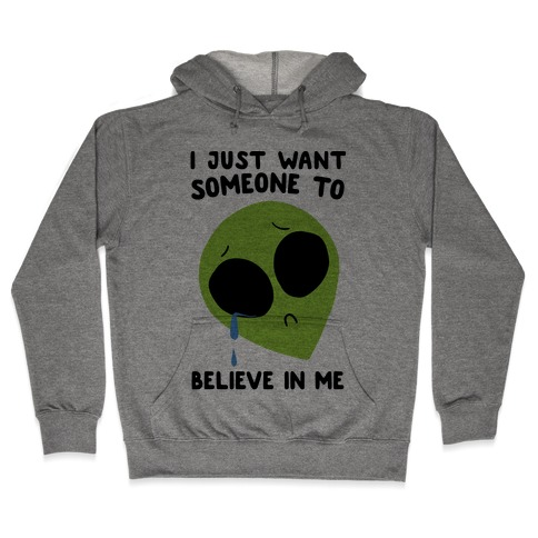 I Just Want Someone To Believe In Me Hooded Sweatshirt