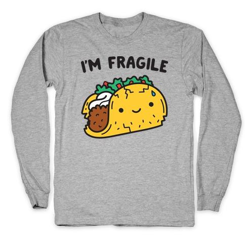 I'm Fragile Taco Long Sleeve T-Shirt